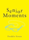 Senior Moments : The Perfect Gift for Those Who Are Getting On a Bit - Book