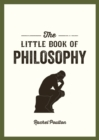 The Little Book of Philosophy : An Introduction to the Key Thinkers and Theories You Need to Know - Book