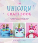 The Unicorn Craft Book : Over 25 Magical Projects to Inspire Your Imagination - Book