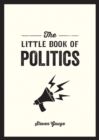 The Little Book of Politics : A Pocket Guide to Parties, Power and Participation - eBook
