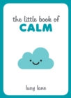 The Little Book of Calm : Tips, Techniques and Quotes to Help You Relax and Unwind - eBook