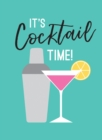 It's Cocktail Time! : Recipes for Every Occasion - eBook