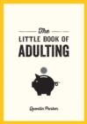 The Little Book of Adulting : Your Guide to Living Like a Real Grown-Up - eBook