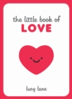 The Little Book of Love : Tips, Techniques and Quotes to Help You Spark Romance - eBook