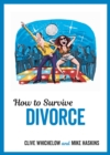 How to Survive Divorce : Tongue-in-Cheek Advice and Cheeky Illustrations about Separating from Your Partner - eBook