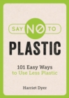 Say No to Plastic : 101 Easy Ways To Use Less Plastic - eBook