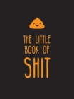 The Little Book of Shit : A Celebration of Everybody's Favourite Expletive - eBook