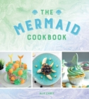 The Mermaid Cookbook : Mermazing Recipes for Lovers of the Mythical Creature - eBook