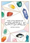 The Little Book of Crystals : A Beginner's Guide to Crystal Healing - Book
