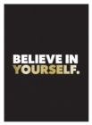 Believe in Yourself : Positive Quotes and Affirmations for a More Confident You - Book