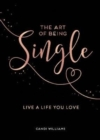The Art of Being Single : Live a Life You Love - Book