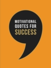 Motivational Quotes for Success : Wise Words to Inspire and Uplift You Every Day - Book