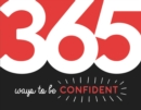 365 Ways to Be Confident : Inspiration and Motivation for Every Day - Book
