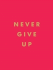 Never Give Up : Inspirational Quotes for Instant Motivation - Book