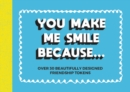 You Make Me Smile Because... : Over 30 Beautifully Designed Friendship Tokens - Book