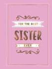 For the Best Sister Ever : The Perfect Gift to Give to Your Favourite Sibling - Book