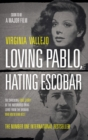 Loving Pablo, Hating Escobar : The Shocking True Story of the Notorious Drug Lord from the Woman Who Knew Him Best - Book