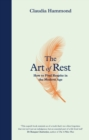 The Art of Rest : How to Find Respite in the Modern Age
