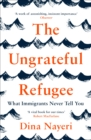 The Ungrateful Refugee : What Immigrants Never Tell You - Book