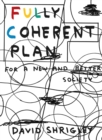 Fully Coherent Plan : For a New and Better Society - Book