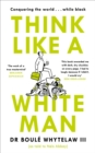 Think Like a White Man : Conquering the World . . . While Black - Book