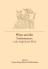 Water and the Environment in the Anglo-Saxon World - Book