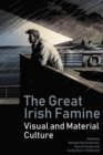 The Great Irish Famine : Visual and Material Culture - Book