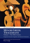 Minor Greek Tragedians, Volume 1: The Fifth Century : Fragments from the Tragedies with Selected Testimonia - Book