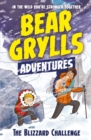 A Bear Grylls Adventure 1: The Blizzard Challenge : by bestselling author and Chief Scout Bear Grylls - Book