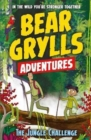 A Bear Grylls Adventure 3: The Jungle Challenge : by bestselling author and Chief Scout Bear Grylls - Book