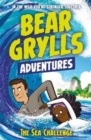 A Bear Grylls Adventure 4: The Sea Challenge : by bestselling author and Chief Scout Bear Grylls - Book