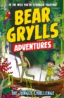 A Bear Grylls Adventure 3: The Jungle Challenge : by bestselling author and Chief Scout Bear Grylls - eBook