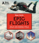 Bear Grylls Epic Adventures Series - Epic Flights - Book