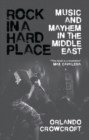 Rock in a Hard Place : Music and Mayhem in the Middle East - Book