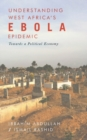 Understanding West Africa's Ebola Epidemic : Towards a Political Economy - Book