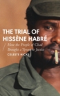The Trial of Hissene Habre : How the People of Chad Brought a Tyrant to Justice - Book
