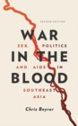 War in the Blood : Sex, Politics and AIDS in Southeast Asia - Book