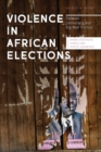 Violence in African Elections : Between Democracy and Big Man Politics - Book