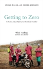 Getting to Zero : A Doctor and a Diplomat on the Ebola Frontline - Book