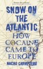 Snow on the Atlantic : How Cocaine Came to Europe - Book
