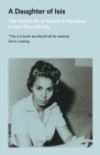A Daughter of Isis : The Early Life of Nawal El Saadawi, In Her Own Words - Book