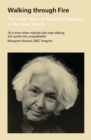 Walking through Fire : The Later Years of Nawal El Saadawi, In Her Own Words - Book
