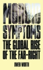 Morbid Symptoms : The Global Rise of the Far-Right - eBook