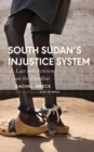 South Sudans Injustice System : Law and Activism on the Frontline - eBook