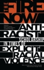 The Fire Now : Anti-Racist Scholarship in Times of Explicit Racial Violence - Book