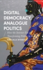 Digital Democracy, Analogue Politics : How the Internet Era is Transforming Politics in Kenya - eBook