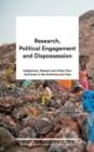 Research, Political Engagement and Dispossession : Indigenous, Peasant and Urban Poor Activisms in the Americas and Asia - Book