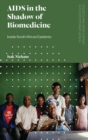 AIDS in the Shadow of Biomedicine : Inside South Africa's Epidemic - eBook
