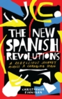 The New Spanish Revolutions : A Rebellious Journey Across a Changing Spain - eBook