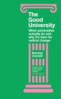 The Good University : What Universities Actually Do and Why It's Time for Radical Change - Book